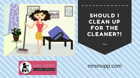Should You Clean Up Before The Cleaner Comes?
